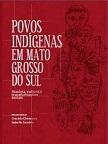 Povos indígenas em Mato Grosso do Sul: história, cultura, transformações sociais